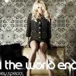 Britney Spears : Dünya Sona Erinceye Dek