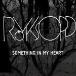 Yeni Şarkı: Röyksopp – Something In My Heart