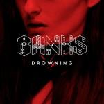 Yeni Video: Banks – Drowning