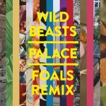 REMIX: WILD BEASTS – PALACE (FOALS)