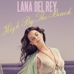 YENİ ŞARKI: LANA DEL REY – HIGH BY THE BEACH
