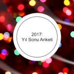 2017: YIL SONU ANKETİ
