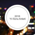 2018: YIL SONU ANKETİ