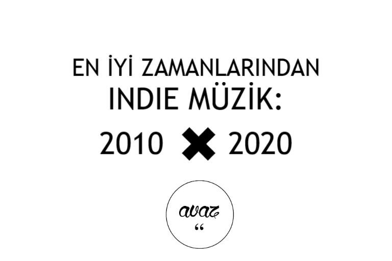 EN İYİ ZAMANLARINDAN INDIE MÜZİK: 2010 – 2020