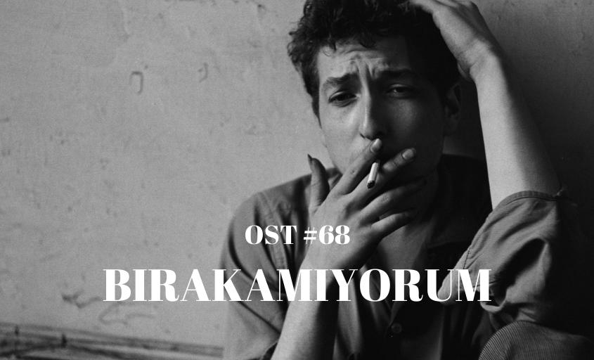 OST #68: BIRAKAMIYORUM