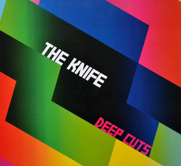 SAYGI DURUŞU: THE KNIFE – DEEP CUTS